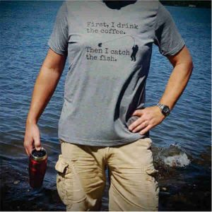 First I Drink The Coffee Fishing T shirt